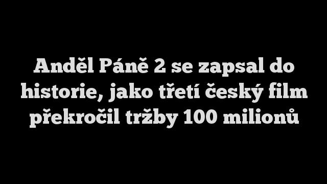 Anděl Páně 2 se zapsal do historie, jako třetí český film překročil tržby 100 milionů
