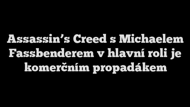 Assassin's Creed s Michaelem Fassbenderem v hlavní roli je komerčním propadákem