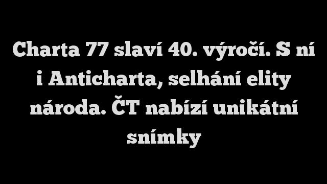 Charta 77 slaví 40. výročí. S ní i Anticharta, selhání elity národa. ČT nabízí unikátní snímky