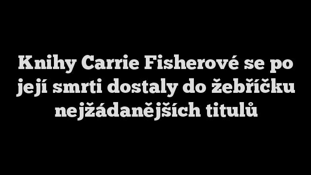 Knihy Carrie Fisherové se po její smrti dostaly do žebříčku nejžádanějších titulů